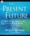 Present Future: Six Tough Questions for the Church, Reggie McNeal