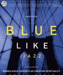 Blue Like Jazz: Nonreligious Thoughts on Christian Spirituality, Donald Miller