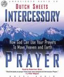 Intercessory Prayer: How God Can Use Your Prayers to Move Heaven and Earth, Dutch Sheets