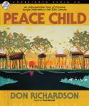 Peace Child: An Unforgettable Story of Primitive Jungle Treachery in the 20th Century, Don  Richardson