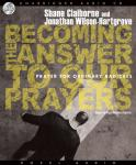 Becoming the Answer to our Prayers: Prayer for Ordinary Radicals, Jonathan Wilson-Hartgrove, Shane Claiborne