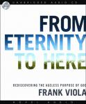 From Eternity to Here: Rediscovering the Ageless Purpose of God, Frank Viola