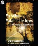 My Father, Maker of the Trees: How I Survived Rwandan Genocide