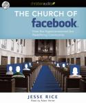 Church of Facebook: How the wireless generation is redefining community, Jesse Rice
