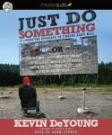 Just Do Something: How to Make a Decision Without Dreams, Visions, Fleeces, Open Doors, Random Bible Audiobook