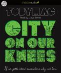 City on Our Knees: If You Gotta Start Somewhere, Why Not Here, Toby Mac