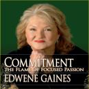 Commitment...The Flame of Focused Passion, Edwene Gaines