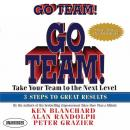 Go Team! Take Your Team to the Next Level  3 Steps to Great Results, Peter Grazier, Alan Randolph, Ken Blanchard