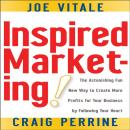 Inspired Marketing!: The Astonishing Fun New Way to Create More Profits for Your Business by Following Your Heart, Craig Perrine, Joe Vitale