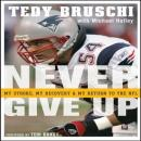 Never Give Up: My Stroke, My Recovery, and My Return to the NFL, Ted Bruschi