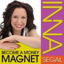 Become a Money Magnet: The Law of Co-Creation, Inna Segal