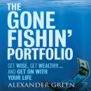 Gone Fishin' Portfolio: Get Wise, Get Wealthy...and Get on With Your Life, Sjuggerud Green, Steve Alexander