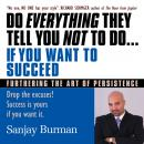 Do Everything They Tell You Not to Do If You Want to Succeed: Success Is Yours if You Want It, Sanjay Burman