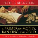 Primer on Money, Banking, and Gold, Peter L. Bernstein