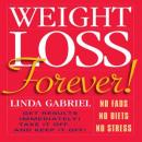 Weight Loss Forever!: NO FADS NO DIETS NO STRESS GET RESULTS IMMEDIATELY!, Linda Gabriel