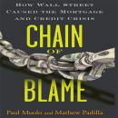 Chain of Blame: How Wall Street Caused the Mortgage and Credit Crisis, Padilla Muolo, Mathew Paul