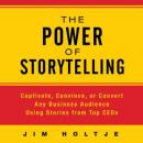 Power Storytelling: Captivate, Convince, or Convert Any Business Audience Using Stories from Top CEOs, Jim Holtje