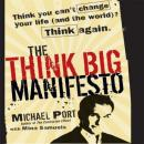 Think Big Manifesto: Think You Can't Change Your Life (and the World) Think Again, Michael Port