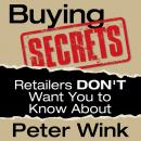 Buying Secrets Retailers Don't Want You to Know, Peter Wink