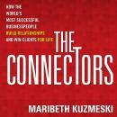 Connectors: How the World's Most Successful Businesspeople Build Relationships and Win Clients for Life, Maribeth Kuzmeski