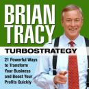 TurboStrategy: 21 Powerful Ways to Transform Your Business and Boost Your Profits Quickly, Brain Tracy