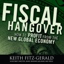Fiscal Hangover: How to Profit From the New Global Economy, Keith Fitz-Gerald