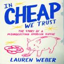 In Cheap We Trust: The Story of a Misunderstood American Virtue, Lauren Weber