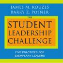 Student Leadership Challenge: Five Practices for Exemplary Leaders, Barry Posner, James Kouzes
