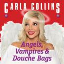 Angels, Vampires and Douche Bags, Carla Collins