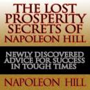 Lost Prosperity Secrets of Napoleon Hill: Newly Discovered Advice for Success in Tough Times, Napoleon Hill