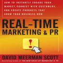 Real-Time Marketing and PR: How to Earn Attention in Today's Hyper-Fast World, David Meerman Scott