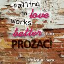 Falling in Love Works Better than Prozac, Jessica R Gera