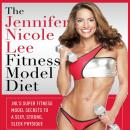 Jennifer Nicole Lee Fitness Model Diet: JNL's Super Fitness Model Diet: Secrets To A Sexy, Strong, Sleek Physique, Jennifer Dukes Lee