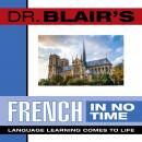 Dr. Blair's French in No Time: The Revolutionary New Language Instruction Method That's Proven to Work!, Robert Blair