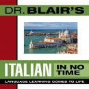 Dr. Blair's Italian in No Time: The Revolutionary New Language Instruction Method That's Proven to Work!, Robert Blair
