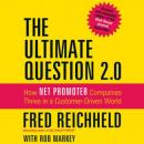 Ultimate Question 2.0: How Net Promoter Companies Thrive in a Customer-Driven World, Rob Markey, Fred Reichheld