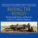 Raising the Hunley: The Remarkable History and Recovery of the Lost Confederate Submarine, Schuyler Kropf, Brian Hicks