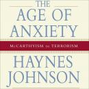 Age of Anxiety: McCarthyism to Terrorism, Haynes Johnson