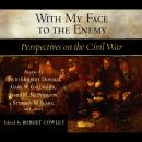 With My Face to the Enemy: A Civil War Anthology Audiobook