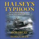 Halsey's Typhoon: The True Story of a Fighting Admiral, an Epic Storm, and an Untold Rescue, Tom Clavin, Bob Drury