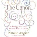 Canon: A Whirligig Tour of the Beautiful Basics of Science, Natalie Angier