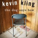 Dog Says How, Kevin Kling