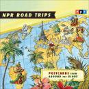 NPR Road Trips: Postcards from Around the Globe: Stories That Take You Away . . ., Noah Adams