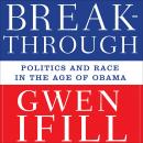 Breakthrough: Politics and Race in the Age of Obama, Gwen Ifill
