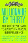 Millionaire by Thirty: The Quickest Path to Early Financial Independence, Aaron Andrew, Emron Andrew, Douglas R. Andrew