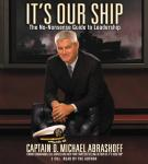 It's Our Ship: The No-Nonsense Guide to Leadership, Captain D. Michael Abrashoff