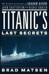 Titanic's Last Secrets: The Further Adventures of Shadow Divers John Chatterton and Richie Kohler Audiobook