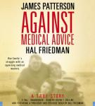 Against Medical Advice: One Family's Struggle with an Agonizing Medical Mystery, Hal Friedman, James Patterson
