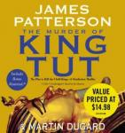 Murder of King Tut: The Plot to Kill the Child King - A Nonfiction Thriller, Martin Dugard, James Patterson