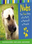 Nubs: The True Story of a Mutt, a Marine & a Miracle: The True Story of a Mutt, a Marine & a Miracle, Brian Dennis, Mary Nethery, Kirby Larson